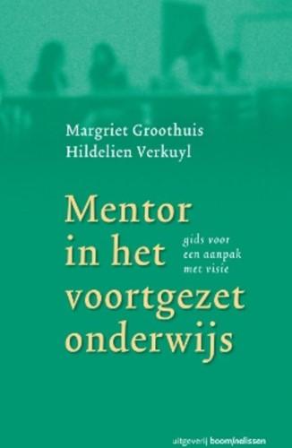 Mentor voor het voortgezet onderwijs -gids voor een aanpak met visie Groothuis, M.