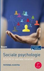 Sociale psychologie -Inzicht in sociale relaties en het psychologisch functionere Dijkstra, Pieternel