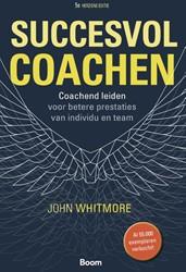 Succesvol coachen (5de herziene editie) -hoe word ik het klantvriendeli jkste bedrijf van Nederland (. Whitmore, John