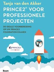 Prince 2R voor professionele projecten ( -de ideale voorbereiding op uw PRINCE2 Foundation-examen Van den Akker, Tanja