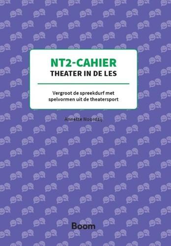 NT2 Cahier Theater in de les -Vergroot de spreekdurf met spe lvormen uit de theatersport Noordzij, Annette