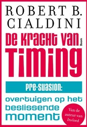 De kracht van timing - Pre-suasion: over -pre-suasion: overtuigen op het beslissende moment Cialdini, Robert B.