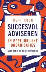 Succesvol adviseren in bestuurlijke orga -leer het in de belangenfabriek Ruck, Bert