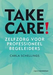 Take care! - Zelfzorg voor professio -zelfzorg voor professioneel be geleiders Schellings, Carla