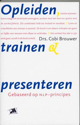 Opleiden, trainen en presenteren -gebaseerd op NLP-principes Brouwer, Cora