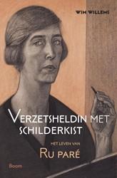 Verzetsheldin met schilderkist - Het lev -het leven van Ru Pare Willems, Wim