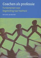 Coachen als professie -fundamenten voor begeleiding n aar heelheid Pol, Ien G.M. van der