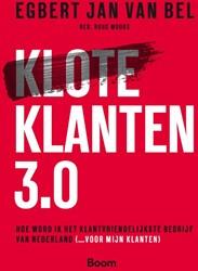 Kloteklanten 3.0 - Hoe word ik het klant -hoe word ik het klantvriendeli jkste bedrijf van Nederland (. Van Bel, Egbert Jan