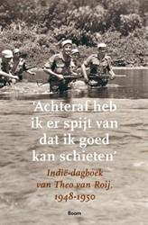 'Achteraf heb ik er spijt van dat i -indie-dagboek van Theo van Ro ij 1948-1950 Graaff, Bob de