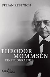 Theodor Mommsen: eine biographie Rebenich, Stefan
