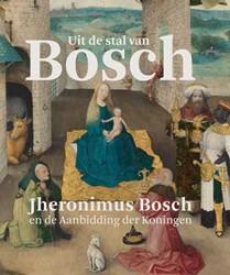 Uit de stal van Bosch -Jheronimus Bosch en de Aanbidd ing der Koningen Ilsink, Matthijs
