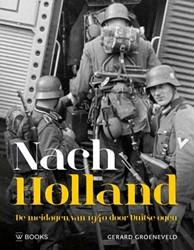 Nach Holland ! -de meidagen van 1940 door Duit se ogen Groeneveld, Gerard