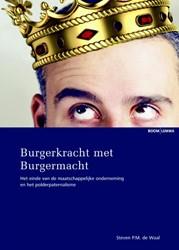 Burgerkracht met Burgermacht -het einde van de maatschappeli jke onderneming en polderpater Waal, Steven P.M. de