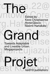 The Grand Projet -Understanding the Making and I mpact of Urban Megaprojects Christiaanse, Kees