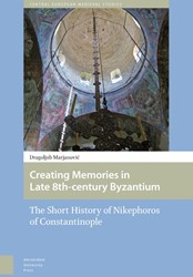 Creating Memories in Late 8th-century By -The Short History of Nikephoro s of Constantinople Marjanovic, Dragoljub