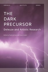 Orpheus Institute Series The Dark Precur -Deleuze and Artistic Research