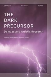 Orpheus Institute Series The Dark Precur -deleuze and artistic research
