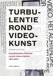Turbulentie rond videokunst -kunstkritische reflecties op e en nieuw medium 1970-2010 Kletter, Sander