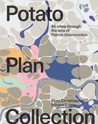 The Potato Plan Collection -40 cities through the lens of Patrick Abercrombie Christiaanse, Kees