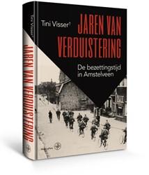 Jaren van verduistering -de bezettingstijd in Amstelvee n Visser, Tini