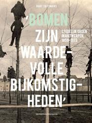 'Bomen zijn waardevolle bijkomstigh -stedelijk groen in Antwerpen 1 859-1973 Tritsmans, Bart