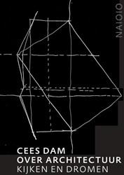 Cees Dam. Over architectuur -Kijken en dromen Dam, Cees