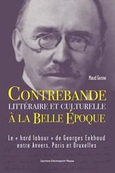 Contrebande litteraire et culturelle a l -Le < hard labour > de Ge s Eekhoud entre Anvers, Paris Gonne, Maud