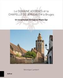 Le Domaine Adornes et la Chapelle de Jer -Un exceptionnel heritage du M oyen Age Lambert, Veronique