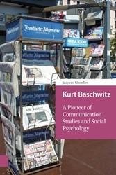 Kurt Baschwitz, A Pioneer of Communicati -A Pioneer of Communication Stu dies and Social Psychology Ginneken, Jaap van