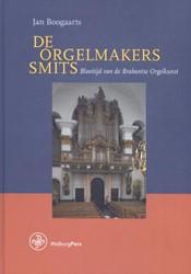 De Orgelmakers Smits -bloeitijd van de Brabantse org elkunst Boogaarts, Jan