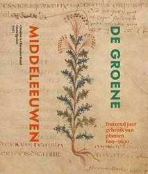 De groene Middeleeuwen -Duizend jaar gebruik van plant en (600-1600) Linda, Ijpelaar