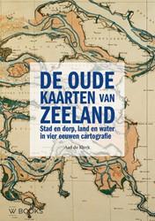 De oude kaarten van Zeeland -stad en dorp, land en water in vier eeuwen cartografie Klerk, Aad de