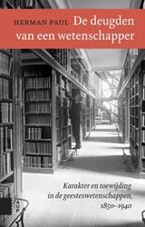 De deugden van een wetenschapper, Karakt -Karakter en toewijding in de g eesteswetenschappen, 1850-1940 Paul, Herman