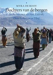 Dochters van de bergen -sterke vrouwen uit Iran, Ladak h, Oost Turkestan en Tibet Rooy, Myra de