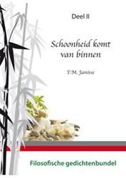 SCHOONHEID KOMT VAN BINNEN -FILOSOFISCHE GEDICHTENBUNDEL JANISSE, Y.M.