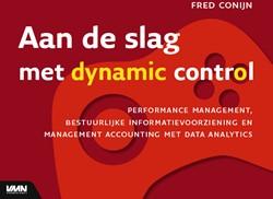 Aan de slag met een dynamic control -Performance managment, bestuur lijke informatievoorziening en Conijn, Fred