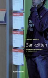 Bankzitten -jeugdwerkloosheid in Nederland Dekker, Fabian