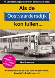 Als de Oostvaardersdijk kon lullen... -busverhalen uit de 60er, 70er en 80er jaren, Lelystad - Amst Koreman, Ger