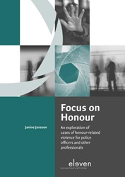Focus on Honour -An Exploration of cases of Hon our-Related Violence for Polic Janssen, Janine