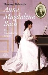 Anna Magdalena Bach -Een biografische roman Dehnerdt, Eleonore