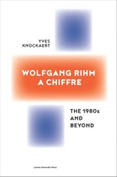 Wolfgang Rihm, a Chiffre -the 1980s and beyond Knockaert, Yves