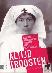 Altijd troosten -Belgische verpleegsters tijden s de Eerste Wereldoorlog Munck, Luc De