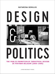 Design and Politics -The Public Promotion of Indust rial Design in Postwar Belgium Serulus, Katarina