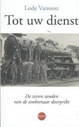 Tot uw dienst -de zeven zonden van de ambtena ar doorprikt Vanoost, Lode