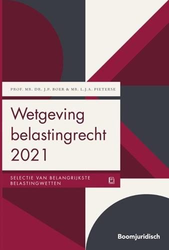 Wetgeving belastingrecht 2021 -Selectie van belangrijkste bel astingwetten Boer, J.P.