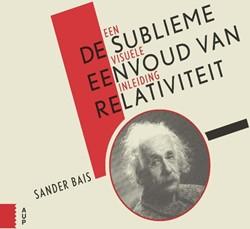 De sublieme eenvoud van relativiteit (he -een visuele inleiding Bais, Sander