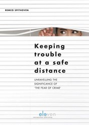 Keeping trouble at a safe distance -unravelling the significance o f 'the fear of crime&apos Spithoven, Remco