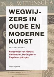 Wegwijzers in oude en moderne kunst: Kun -kunstkritiek van Niehaus, Hamm acher, De Gruyter en Engelman Ruiter, Peter de