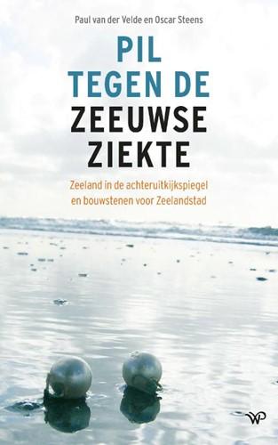 Pil tegen de Zeeuwse ziekte -Zeeland in de achteruitkijkspi egel en bouwstenen voor Zeelan Velde, Paul van der