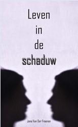 Leven in de schaduw Fraenen, Jana Van Der